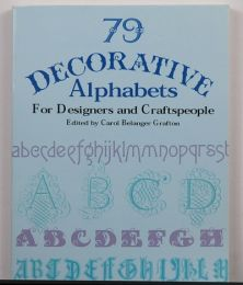 79 Decorative Alphabets for Designers and Craftspeople edited by Carol Belanger Grafton