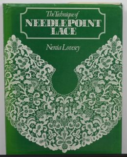 The Technique of Needlepoint Lace by Nenia Lowry