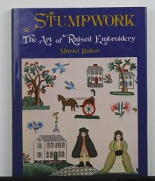 Stumpwork: The Art of Raised Embroidery by Muriel Baker