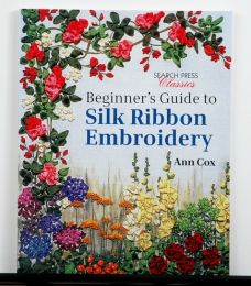 Beginner's Guide To Silk Ribbon Embroidery by Ann Cox