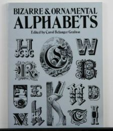 Bizarre and Ornamental Alphabets edited by Carol Grafton