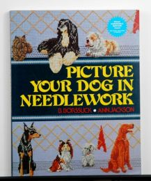 Picture Your Dog in Needlework by B. Borssuck and Ann Jackson