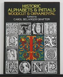 Historic Alphabets & Initials Woodcut & Ornamental edited by Carol Belanger Grafton