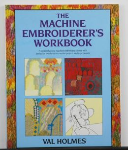 SPECIAL PRICE The Machine Embroiderer's Workbook by Val Holmes