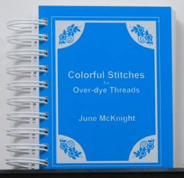 Colorful Stitches for Over-Dye Threads by June McKnight