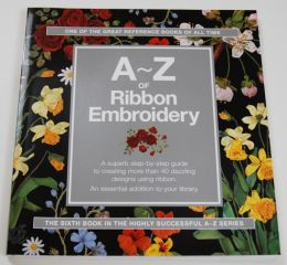 A-Z of Ribbon Embroidery:Search Press Edition