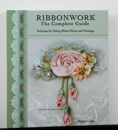 Ribbonwork: The Complete Guide by Helen Gibb
