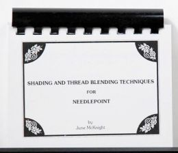 Shading & Thread Blending Techniques for Needlepoint by June McKnight