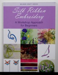 Silk Ribbon Embroidery: A Workshop Approach For Beginners by Helen Dafter