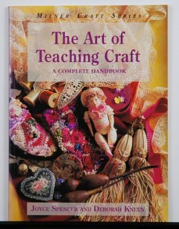 The Art of Teaching Craft by Joyce Spencer and Deborah Kneen